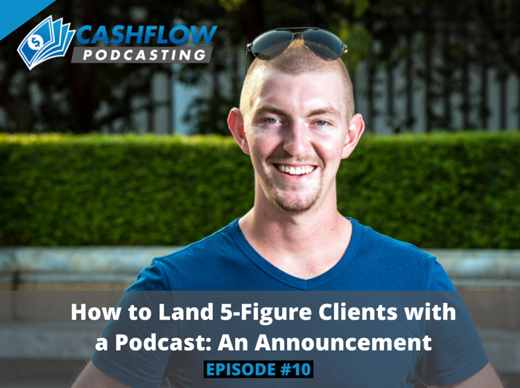 CFP 010: How to Land 5-Figure Clients with a Podcast: An Announcement
