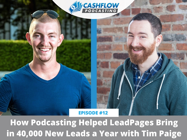 CFP 012: How Podcasting Helped LeadPages Bring in 40,000 New Leads a Year with Tim Paige