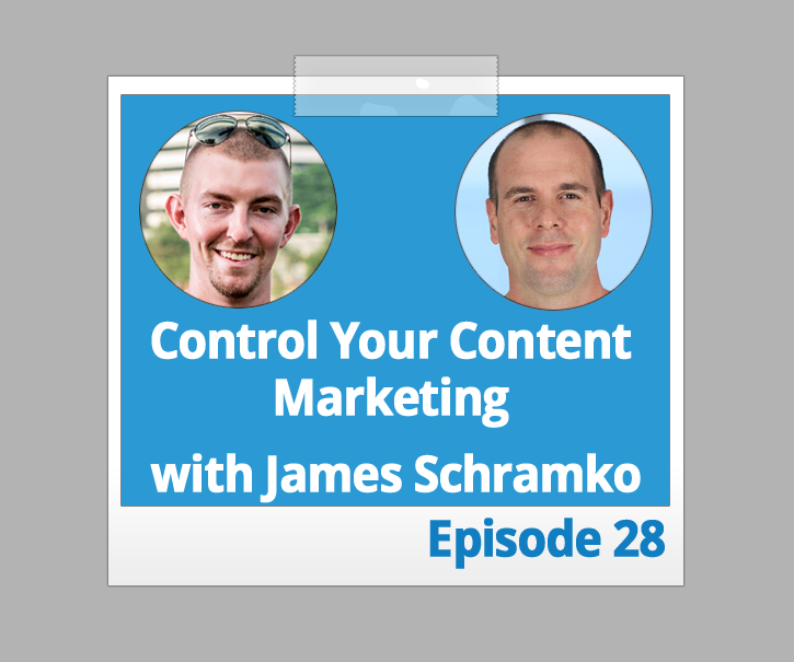 Controlling Your Content Marketing and Running The Show with James Schramko