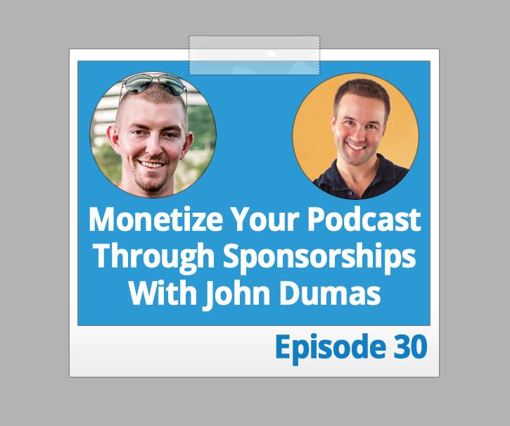 Monetize Your Podcast Through Sponsorships with John Lee Dumas