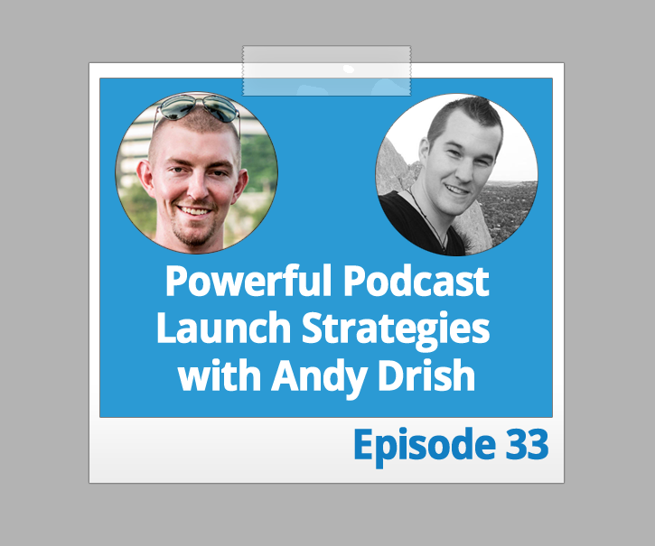 Powerful Podcast Launch Strategies with Andy Drish