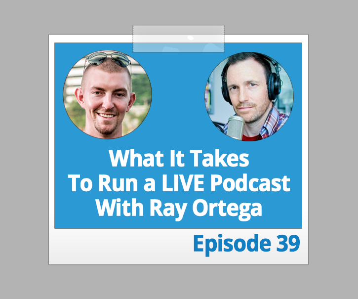 What It Takes To Run a LIVE Podcast With Ray Ortega