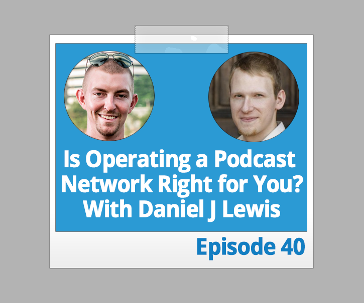 Is Operating a Podcast Network Right for You? With Daniel J Lewis