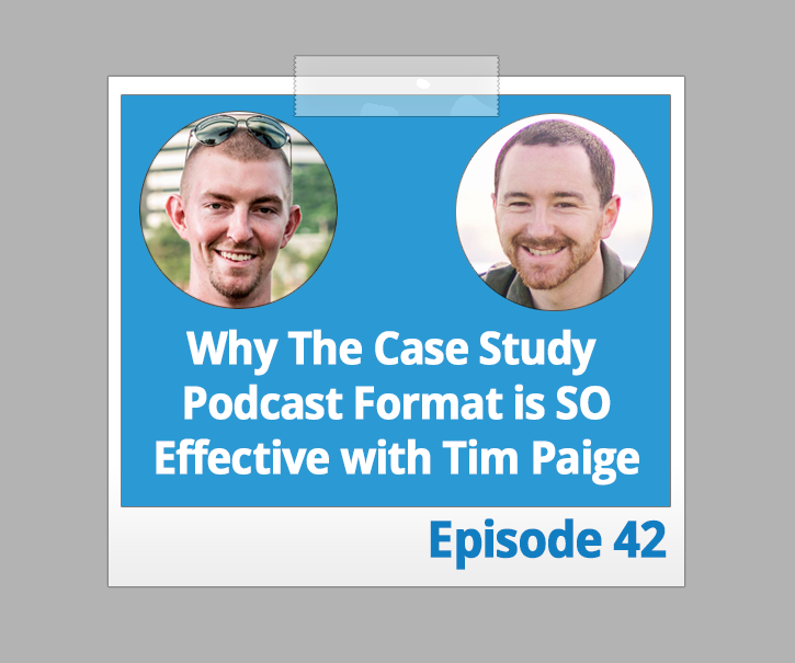 Why The Case Study Podcast Format is SO Effective with Tim Paige