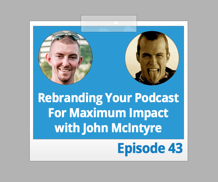 Rebranding Your Podcast For Maximum Impact with John McIntyre