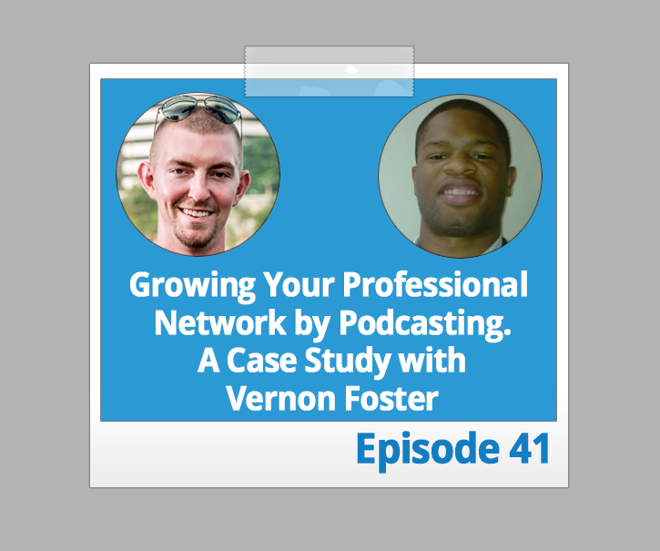 Growing Your Professional Network by Podcasting. A Case Study with Vernon Foster