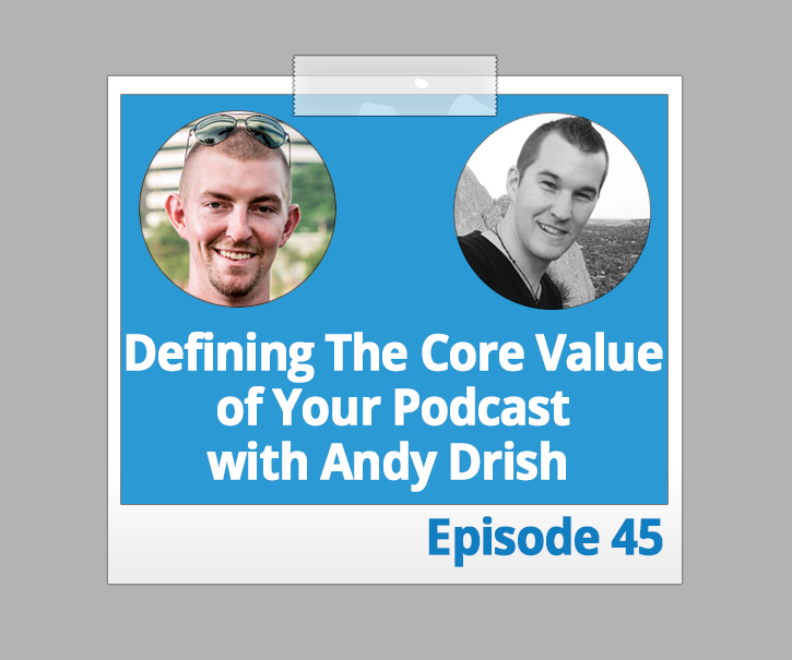 Defining The Core Value of Your Podcast with Andy Drish