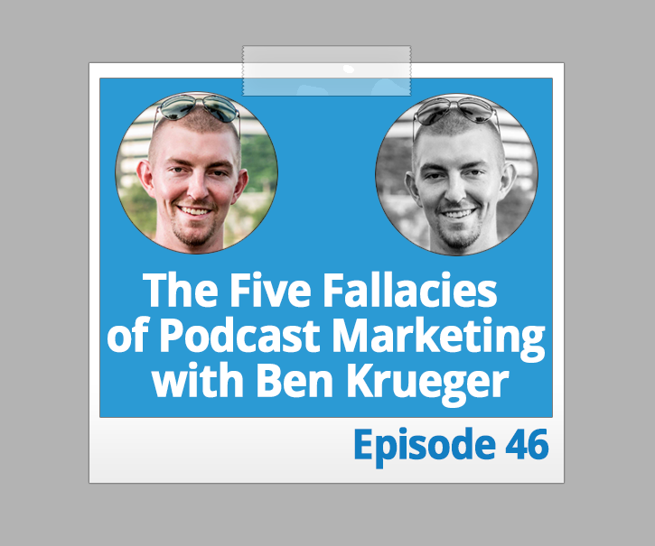 The Five Fallacies of Podcast Marketing with Ben Krueger