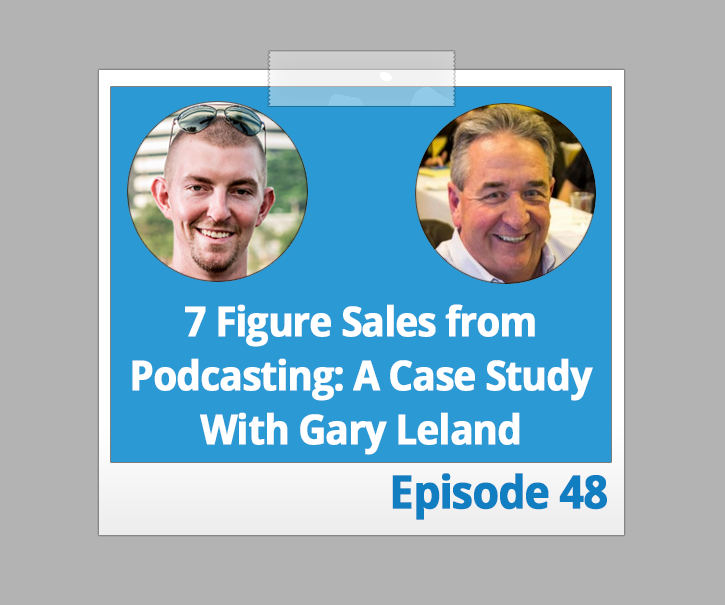 7 Figure Sales from Podcasting: A Case Study With Gary Leland