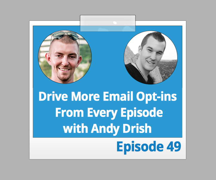 Drive More Email Opt-ins From Every Episode with Andy Drish