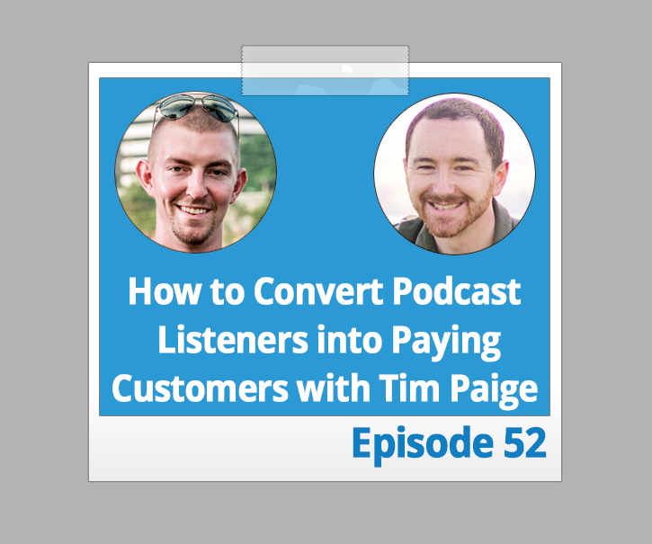 How to Convert Podcast Listeners into Paying Customers with Tim Paige