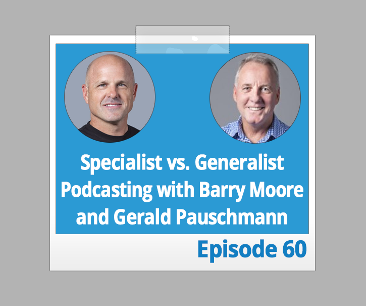 Specialist vs. Generalist Podcasting with Barry Moore and Gerald Pauschmann