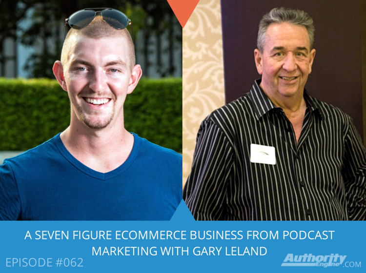 A Seven Figure eCommerce Business From Podcast Marketing With Gary Leland