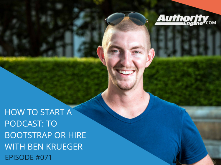 How To Start a Podcast: To Bootstrap Or To Hire with Ben Krueger