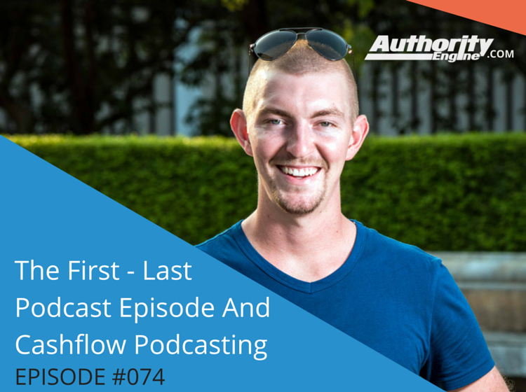 The First – Last Podcast Episode and Cashflow Podcasting