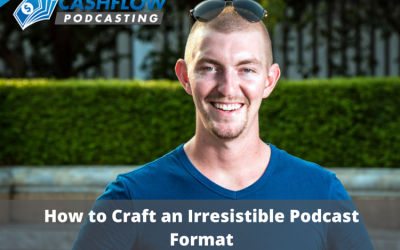 CFP 007: How to Craft an Irresistible Podcast Format