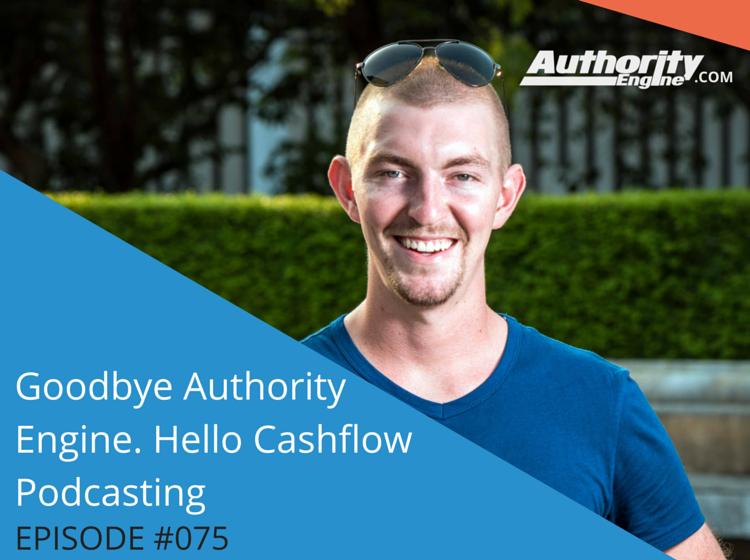 Goodbye Authority Engine. Hello Cashflow Podcasting