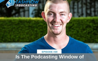 CFP 020: Is the Podcasting Window of Opportunity Over?