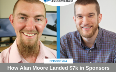 CFP 024: Case Study: How Alan Moore Sold $7k in Sponsorships Before His Podcast Launched