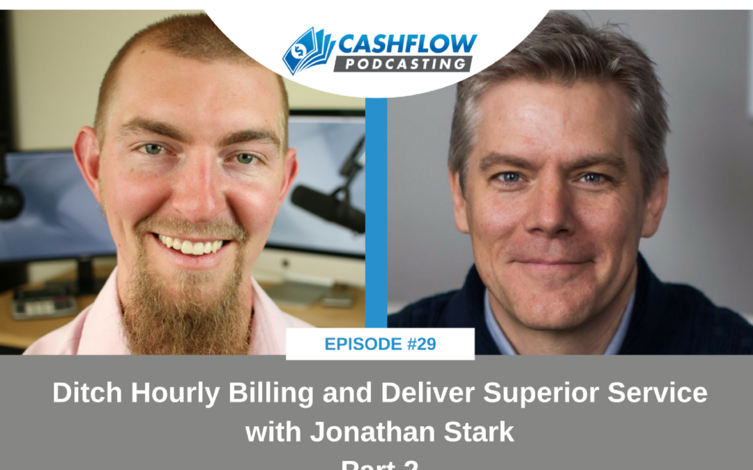 CFP 029: Ditch Hourly Billing and Deliver Superior Service with Jonathan Stark – Part 2
