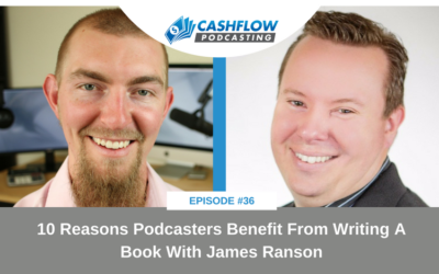 CFP 036: 10 Reasons Podcasters Benefit From Writing A Book With James Ranson