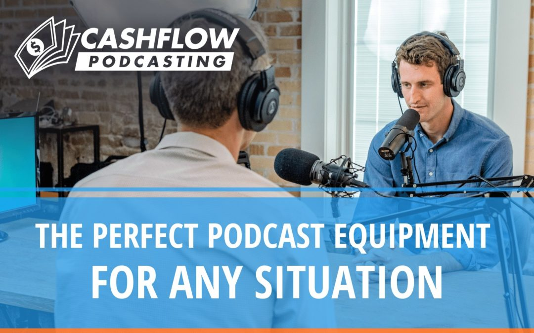The Perfect Podcast Equipment For Any Situation | Cashflow