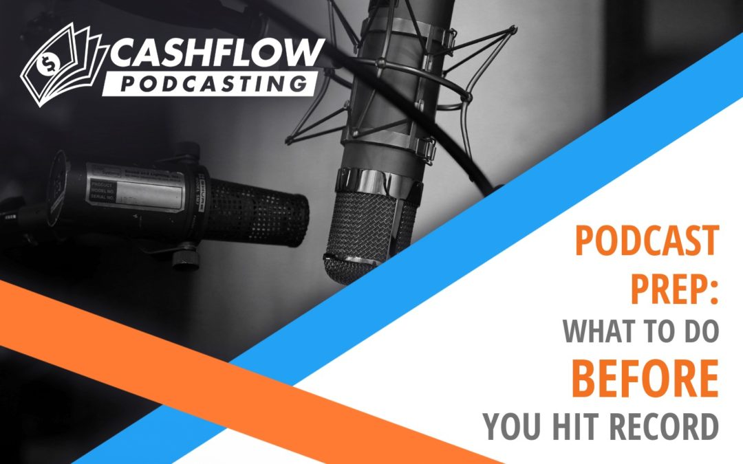 How to Prepare For a Podcast Episode: What To Do BEFORE You Hit Record
