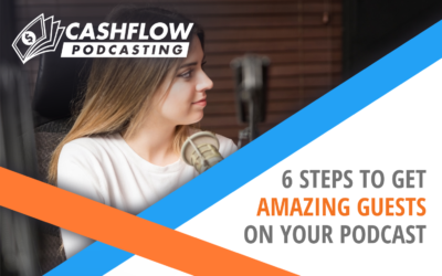 6 Steps to Get Amazing Guests On Your Podcast