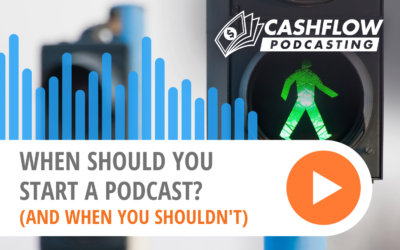 WHEN Should You Start a Podcast? (And When You Shouldn't)