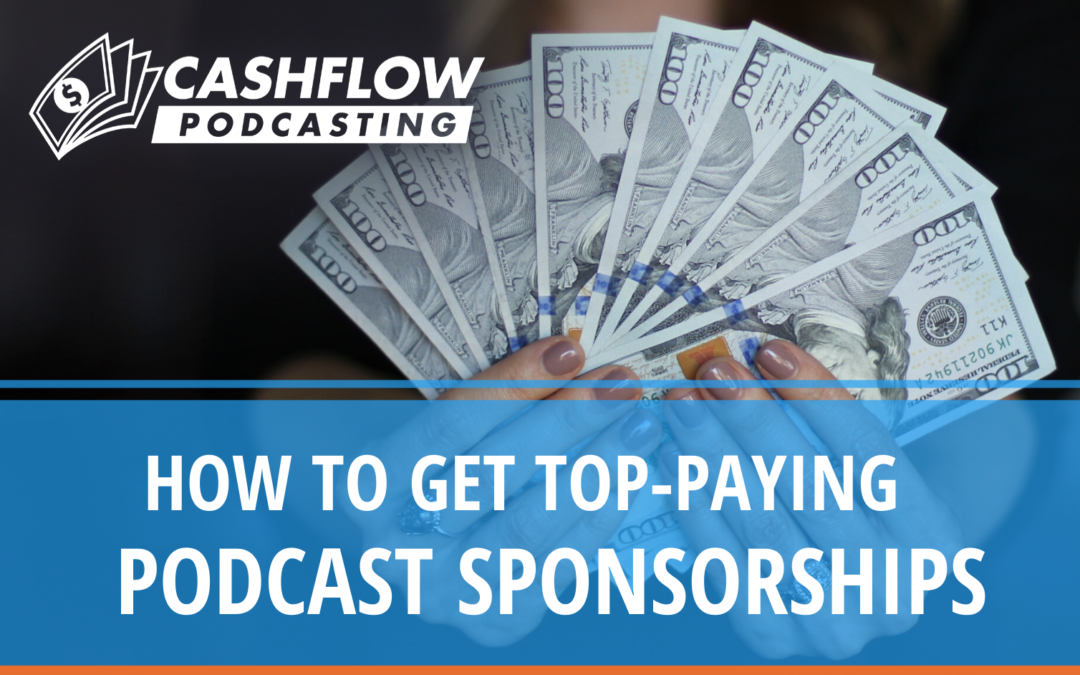 How to Get Top-Paying Podcast Sponsorships