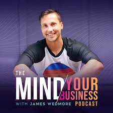 The Mind Your Business Podcast - James Wedmore