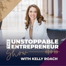 The Unstoppable Entrepreneur - Kelly Roach