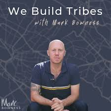 We Build Tribes - Mark Bowness